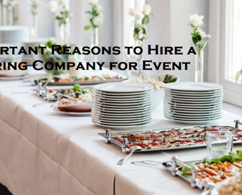 4 Important Reasons to Hire a Catering Company for Event
