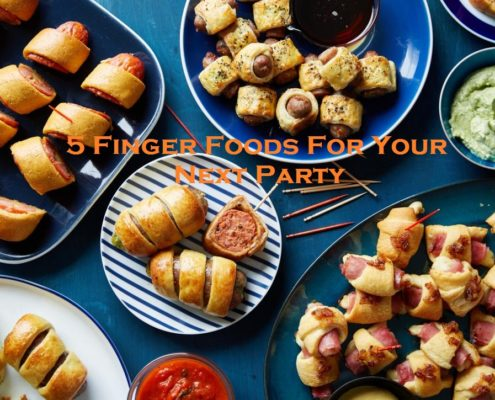 5 Finger Foods For Your Next Party