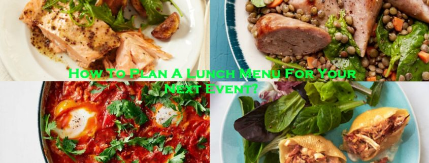 How To Plan A Lunch Menu For Your Next Event?