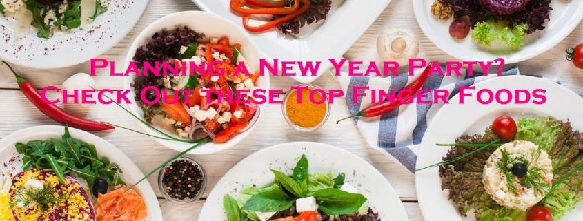 Planning a New Year Party? - Check Out these Top Finger Foods