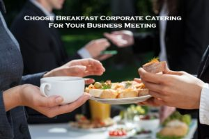 Choose Breakfast Corporate Catering For Your Business Meeting