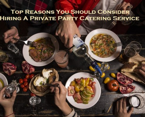 Top Reasons You Should Consider Hiring A Private Party Catering Service