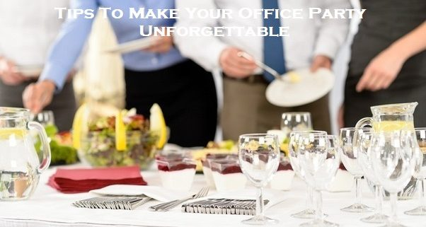 Tips To Make Your Office Party Unforgettable