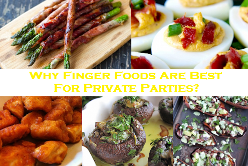 Why Finger Foods Are Best For Private Parties?